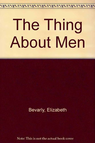 Bevarly Elizabeth - The thing about men