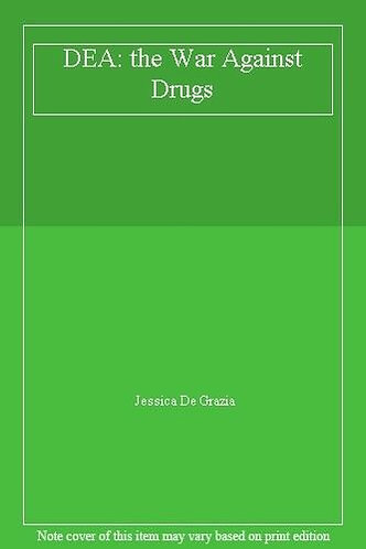 DEA THE WAR AGAINST DRUGS by GRAZIA JESSICA DE