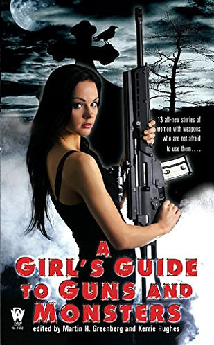 A Girl's Guide to Guns and Monsters by Greenberg Martin H  Hughes Ker