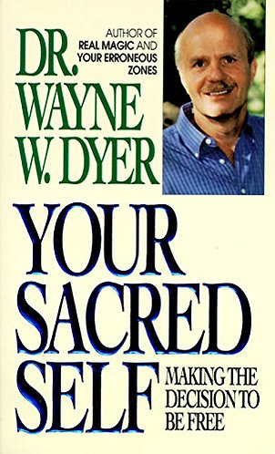 Your Sacred Self by Dyer Dr. Wayne W.