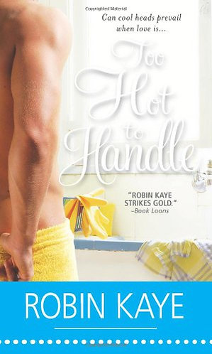 Too Hot To Handle by Kaye Robin