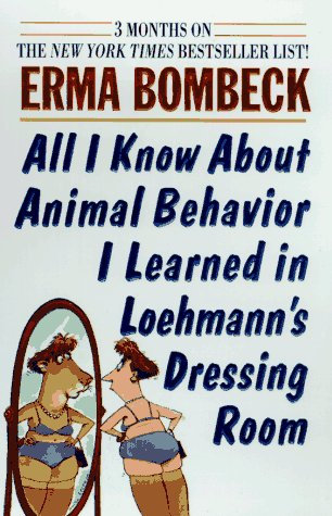 All I Know About Animal Behavi by Bombeck Erma