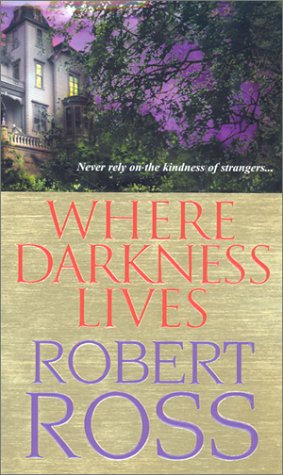 Where Darkness Lives by Ross Robt
