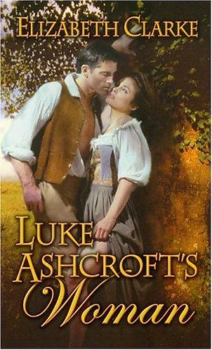Luke Ashcroft's Woman by Clarke Elizabeth
