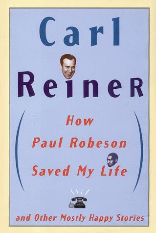 Carl Reiner How Paul Robeson Saved My Li by Reiner Carl