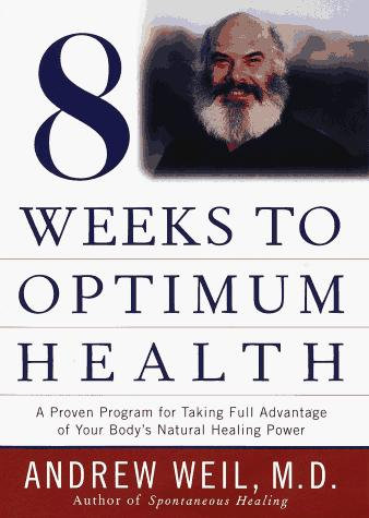 8 Weeks To Optimum Health by Weil A M.d.