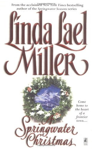 A Springwater Christmas by Miller Linda Lael