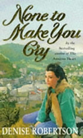 None To Make You Cry by Robertson Denise