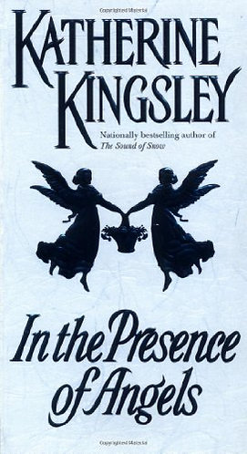 In The Presence Of Angels by Kingsley Katherine