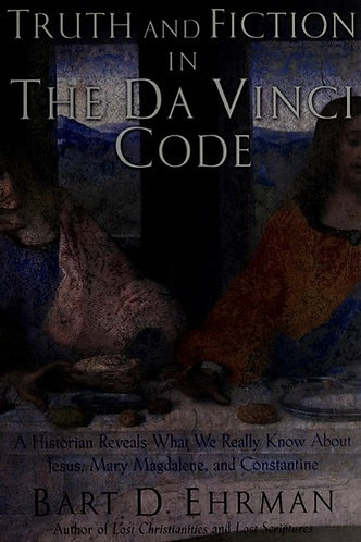 Truth and Fiction in the Da Vinci Code by Ehrman Bart D.