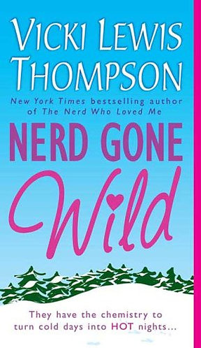 Nerd Gone Wild by Thompson Vicki Lewis