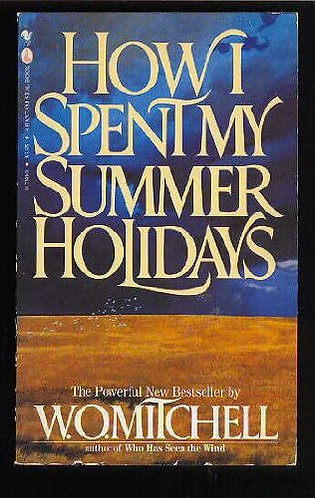How I Spent My Summer Holidays by Mitchell W O