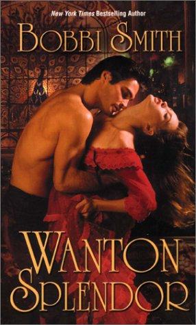 Wanton Splendor by Smith Bobbi