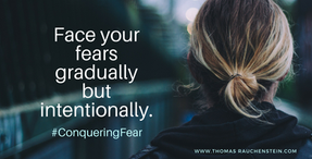 Face Your Fears Gradually But Intentionally