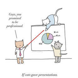 If cats gave presentations