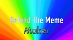 Behind The Meme Maker