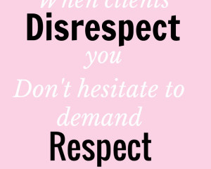 Disrespectful Clients Don't Get to Stay Clients