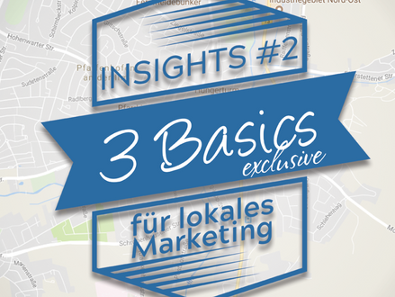 Insight #2: 3 Basics für lokales Marketing