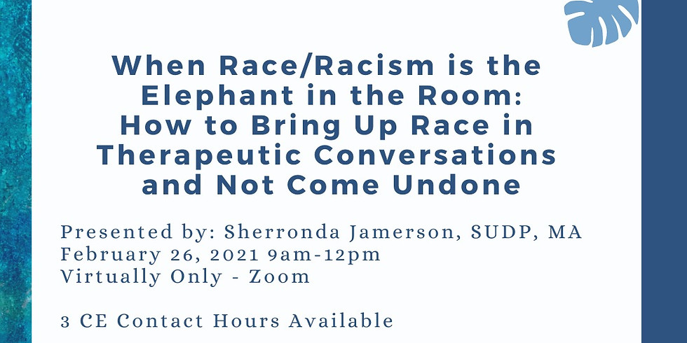 When Race/Racism is the Elephant in the Room: How to Bring Up Race in Therapeutic Conversations and Not Come Undone 2.26