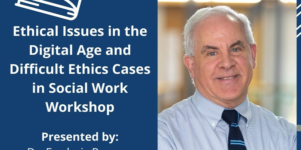 Ethical Issues in the Digital Age and Difficult Ethics Cases in Social Work Workshop 3.26.21