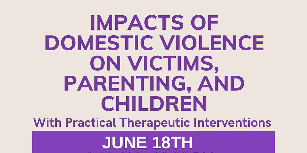 Impacts of Domestic Violence on Victims, Parenting, and Children 6.18.21
