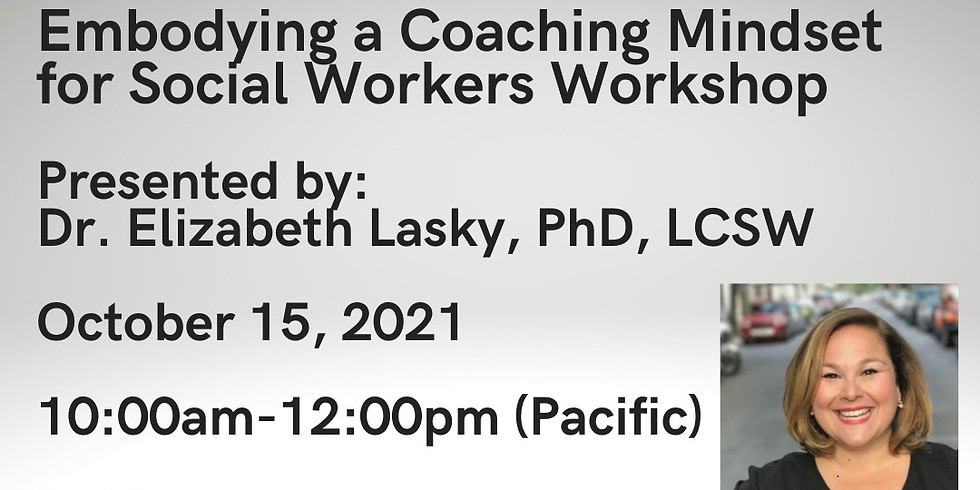 Embodying a Coaching Mindset for Social Workers 10.15.21