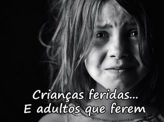 Crianças feridas... e adultos que ferem