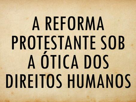 A reforma protestante sob a ótica dos direitos humanos