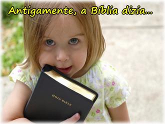 Antigamente, a bíblia dizia...
