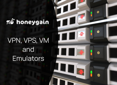 How do VPN, VPS, VM and Emulators work with Honeygain?