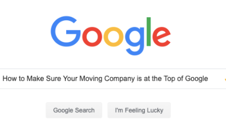 How to Make Sure Your Moving Company is at the Top of Google