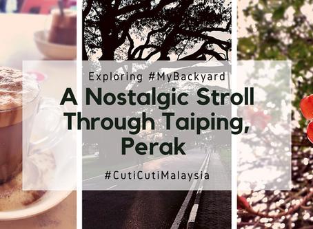 A Nostalgic Stroll Through Taiping, Perak #CutiCutiMalaysia