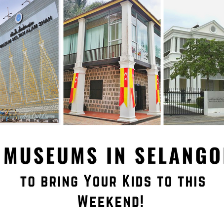 5 Museums in Selangor to bring Your Kids to this Weekend!