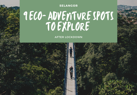 9 Eco- Adventure Spots to Explore around and about Selangor after CMCO