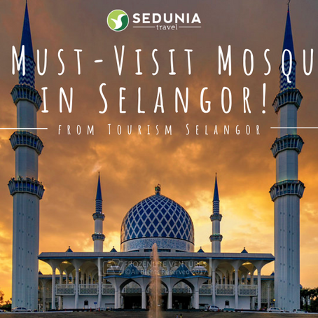10 Must-Visit Mosques During Ramadan, Only in Selangor!