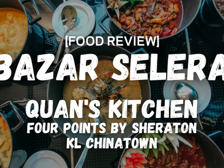 Jom Ber-Bazar Selera at Quan's Kitchen, Four Points by Sheraton KL Chinatown, starting 13 April 2021