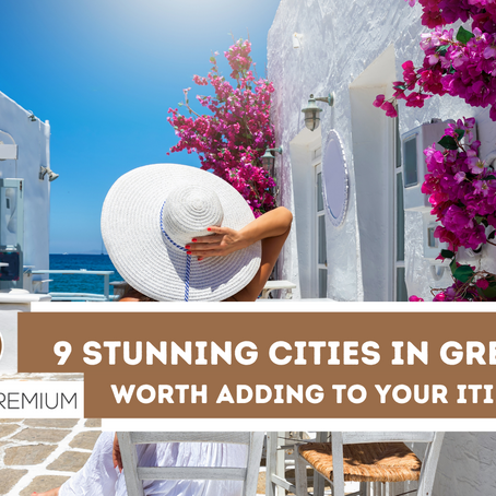 9 Stunning Cities in Greece worth adding to Your Itinerary