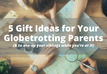 5 Gift Ideas for Your Globetrotting Parents (& to one-up your siblings while you're at it)