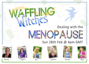 Waffling Witches - Dealing with the menopause