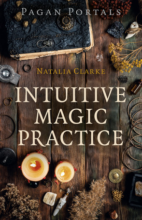 Guest Blog: Intuitive Magical Practice from Natalia Clarke