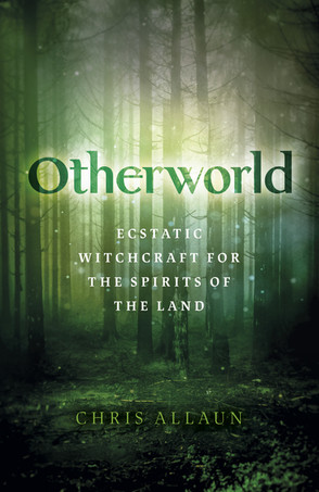 Otherworld: Ecstatic Witchcraft for the Spirits of the Land