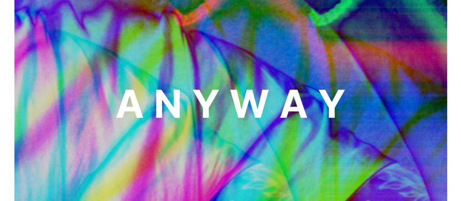 New Single; ANYWAY Out March 27th 2021- PRESAVE NOW!
