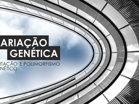 Variação Genética: Mutação e polimorfismo genético