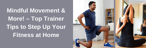 Mindful Movement and More Webinar – 5 Top Trainer Tricks, Tips & Hacks to Step Up Your Fitness at Home