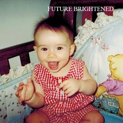 FUTURE BRIGHTENED