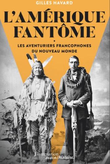 Les aventuriers français du Nouveau Monde : l'histoire vraie de l'Amérique française