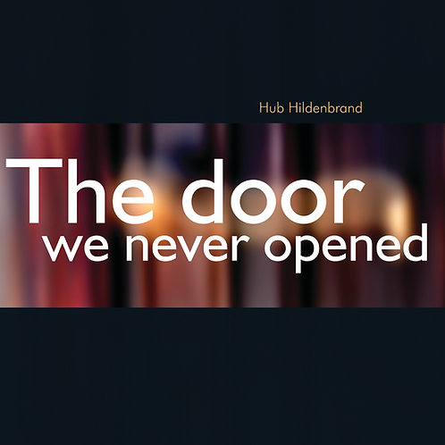 Hub Hildenbrand - The Door We Never Opened