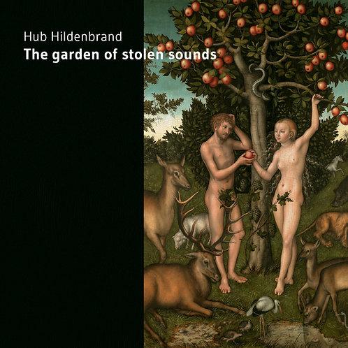Hub Hildenbrand - The Garden of Stolen Sounds