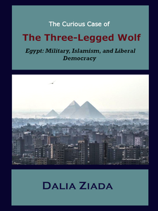 The Curious Case of the Three-Legged Wolf - Egypt: Military, Islamism, and Liberal Democracy