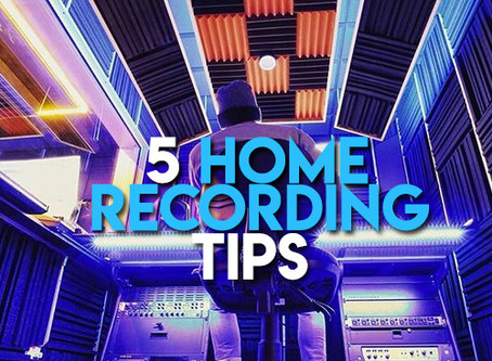 My 5 Home Recording Tips